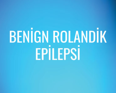 Benign Rolandik Epilepsi