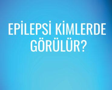 Epilepsi kimlerde görülür?
