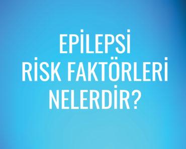 Epilepsi risk faktörleri nelerdir?